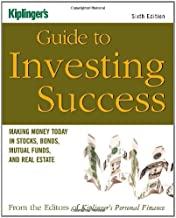 Kiplinger's Guide to Investing Success: Making Money Today in Stocks, Bonds, Mutual Funds, and the Real Estate (Kiplinger's Personal Finance)