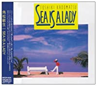 SEA IS A LADY by TOSHIKI KADOMATSU (1994-12-16)