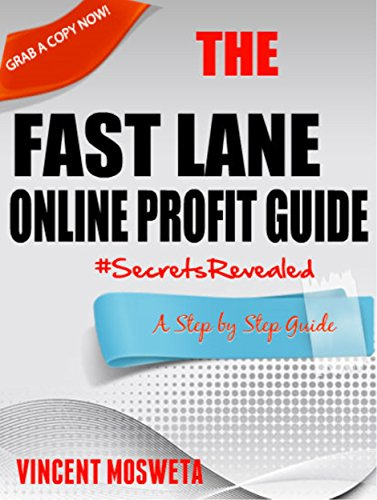 Fast Lane Online Profit Guide -For All Internet and Affiliate Marketers Trying To Make Money Online: Secrets Revealed