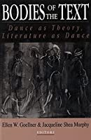 Bodies of the Text: Dance As Theory, Literature As Dance