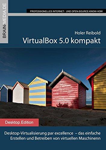 VirtualBox 5.0 kompakt: Desktop-Virtualisierung par excellence – das einfache Erstellen und Betreiben von virtuellen Maschinen