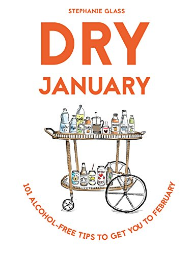 Dry January: 103 alcohol-free tips to get you to February (English Edition)