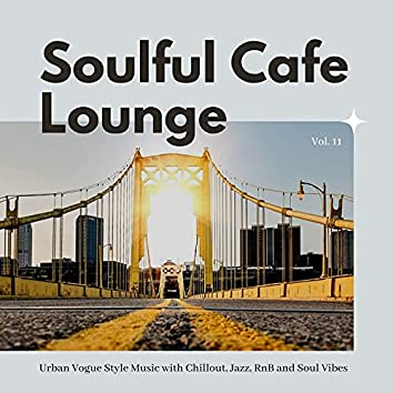 Soulful Cafe Lounge - Urban Vogue Style Music With Chillout, Jazz, RnB And Soul Vibes. Vol. 11