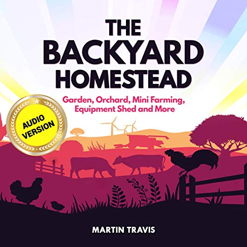 The Backyard Homestead: Garden, Orchard, Mini Farming, Equipment Shed and More cover art