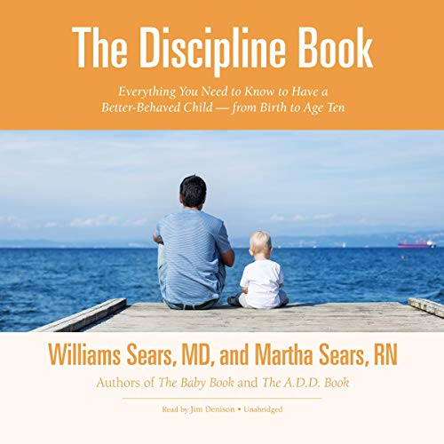 The Discipline Book: Everything You Need to Know to Have a Better-Behaved Child - from Birth to Age Ten