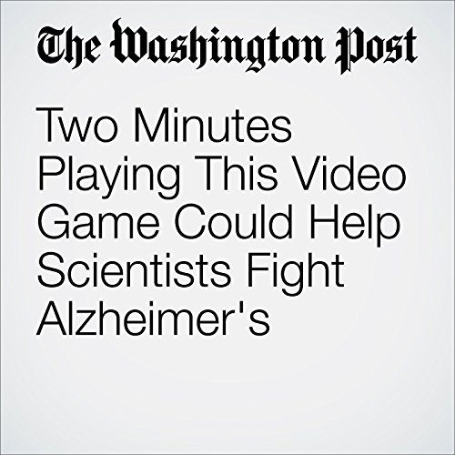 Two Minutes Playing This Video Game Could Help Scientists Fight Alzheimer's audiobook cover art