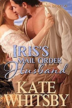 Iris's Mail Order Husband - A Clean Historical Mail Order Bride Story (Montana Brides Book 2) by [Kate Whitsby]