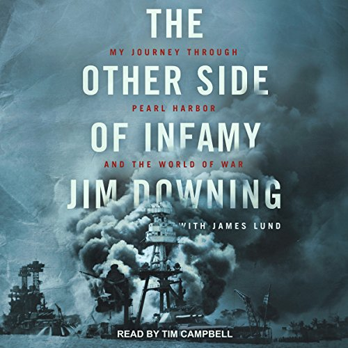The Other Side of Infamy     My Journey through Pearl Harbor and the World of War              By:                                                                                                                                 Jim Downing,                                                                                        James Lund                               Narrated by:                                                                                                                                 Tim Campbell                      Length: 5 hrs and 5 mins     Not rated yet     Overall 0.0