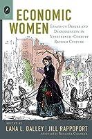 Economic Women: Essays on Desire and Dispossession in Nineteenth-century British Culture