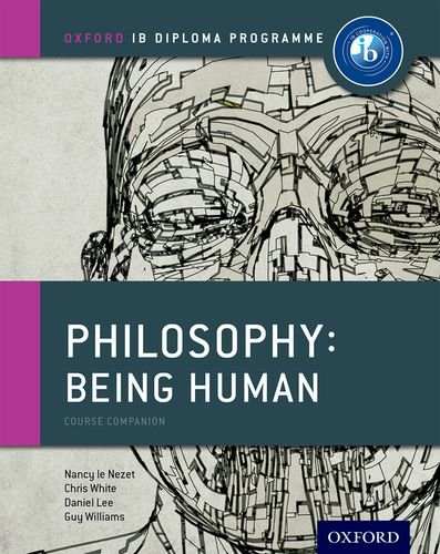Download Philosophy: Being Human: Course Companion (Oxford IB Diploma Programme) 0198392834