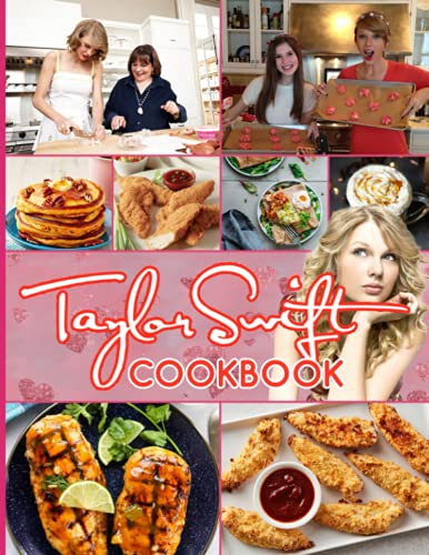 Taylor Swift Cookbook: More Than 20 Delectable Recipes Taylor Swift No Time And A Lot To Do