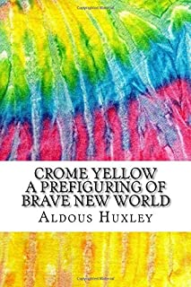 Crome Yellow A Prefiguring of Brave New World: Includes MLA Style Citations for Scholarly Secondary Sources, Peer-Reviewed...