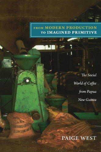 From Modern Production to Imagined Primitive: The Social World of Coffee from Papua New Guinea...