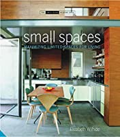 Small Spaces: Maximizing Limited Spaces for Living (The Small Book of Home Ideas)