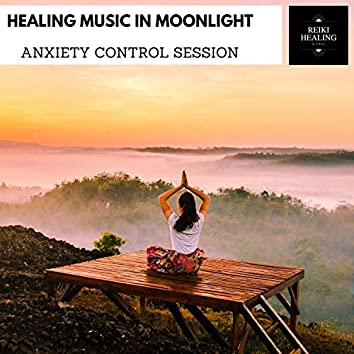 Healing Music In Moonlight - Anxiety Control Session