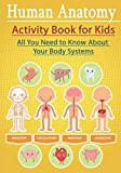 Human Anatomy Activity Book for Kids: All You Need to Know About Your Body Systems, Hands-On...