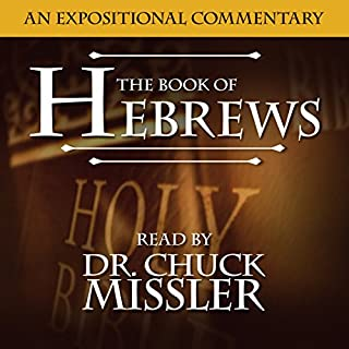 The Book of Hebrews: A Commentary                   By:                                                                                                                                 Chuck Missler                               Narrated by:                                                                                                                                 Chuck Missler                      Length: 16 hrs and 54 mins     3 ratings     Overall 5.0