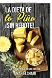La Dieta de la Piña ¡Sin Rebote!: Adelgazar nunca ha sido tan fácil y...