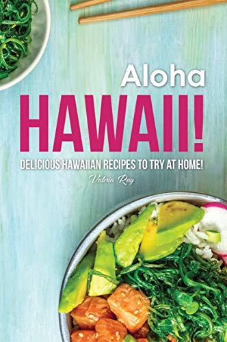 Aloha Hawaii!: Delicious Hawaiian Recipes to Try at Home! (English Edition)