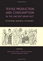 Textile Production and Consumption in the Ancient Near East: Archaeology, Epigraphy, Iconography (Ancient Textiles)