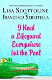 I Need a Lifeguard Everywhere but the Pool (The Amazing Adventures of an Ordinary Woman, 8)