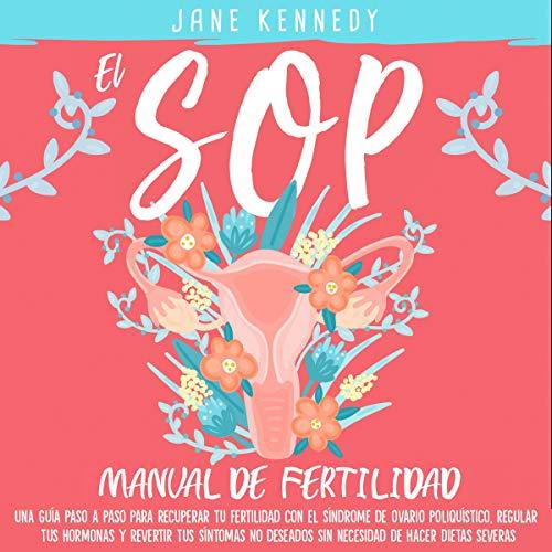 El SOP - manual de fertilidad [The SOP - Fertility Manual]: Una guía paso a paso para recuperar tu