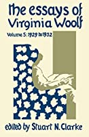 The Essays of Virginia Woolf, Vol, 5: 1929 to 1932