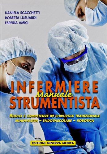 Manuale di infermiere strumentista. Ruolo e competenze in chirurgia tradizionale, mininvasiva, endovascolare, robotica