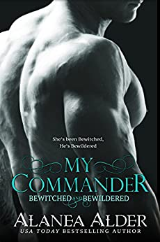 My Commander (Bewitched and Bewildered Book 1) by [Alanea Alder]