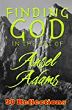 Finding God in the Art of Ansel Adams (English Edition)