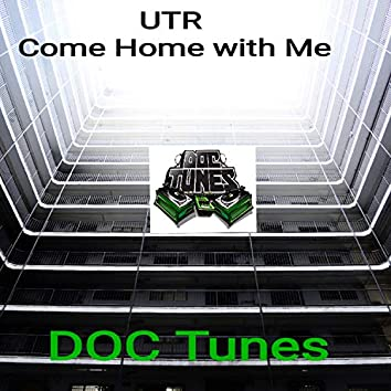 Come Home With Me (feat. U.T.R)