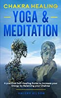 Chakra Healing Yoga and Meditation: Use Your Emotional Intelligence to Increase Happiness and Self-Confidence, Understanding your Empath Gift and Protecting Yourself from Other People's Negative Energy (Best Chakra Healing Books)