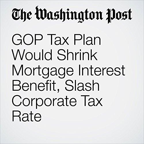 GOP Tax Plan Would Shrink Mortgage Interest Benefit, Slash Corporate Tax Rate copertina