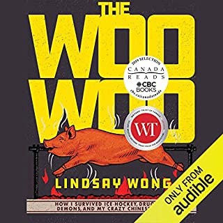 The Woo-Woo     How I Survived Ice Hockey, Drug Raids, Demons, and My Crazy Chinese Family              Written by:                                                                                                                                 Lindsay Wong                               Narrated by:                                                                                                                                 Eunice Wong                      Length: 9 hrs and 52 mins     72 ratings     Overall 4.2