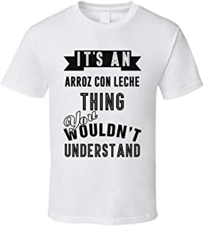 Its an Arroz Con Leche Thing Wouldnt Understand Cool Retro Foodie T Shirt