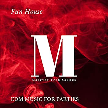 Fun House - EDM Music For Parties