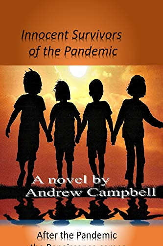 INNOCENT SURVIVORS of the PANDEMIC: After the Pandemic the Renaissance Will Come by [Andrew Campbell]