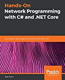 Hands-On Network Programming with C# and .NET Core: Build robust network applications with C#and .NET Core - Sean Burns