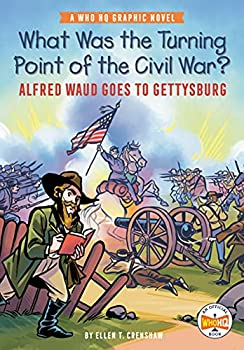 What Was the Turning Point of the Civil War?  Alfred Waud Goes to Gettysburg  A Who HQ Graphic Novel  Who HQ Graphic Novels