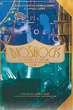 BioShock - De Rapture à Columbia de Raphël Lucas