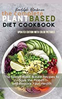 The Complete Plant Based Diet Cookbook: The Secret Plant Based Recipes to Save the Planet and Restore Your Health