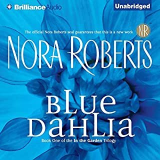 Blue Dahlia     In the Garden, Book 1              By:                                                                                                                                 Nora Roberts                               Narrated by:                                                                                                                                 Susie Breck                      Length: 10 hrs and 46 mins     25 ratings     Overall 4.4