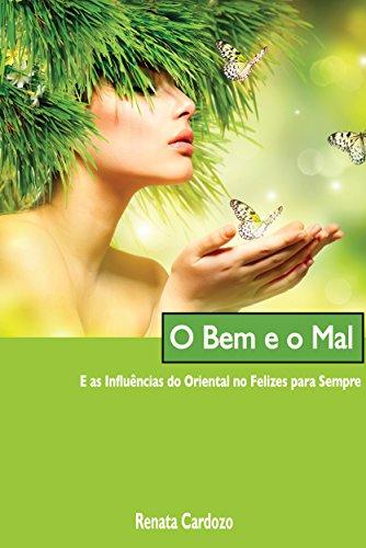 O Bem e o Mal - e as Influências do Oriental no Felizes para Sempre (Portuguese Edition)