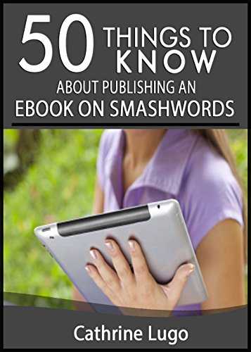 50 Things to Know About Publishing an eBook on Smashwords (50 Things to Know About...
