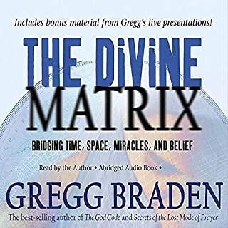 The Divine Matrix     Bridging Time, Space, Miracles, and Belief              By:                                                                                                                                 Gregg Braden                               Narrated by:                                                                                                                                 Gregg Braden                      Length: 4 hrs and 28 mins     88 ratings     Overall 4.4
