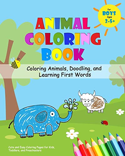 Animal Coloring Book for Boys Ages 2-5 - Coloring Animals, Doodling, and Learning First Words: Cute and Easy Coloring Pages for Kids, Toddlers, and Preschoolers