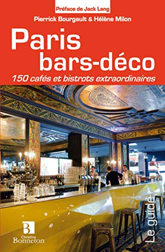 Paris Bars-Déco 150 cafés bistrots et brasseries
