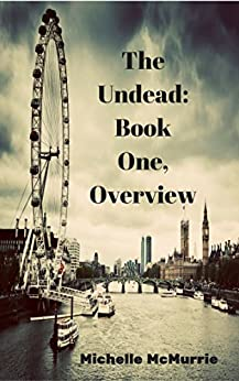 The Undead: Book One, Overview by [Michelle McMurrie, Jenny Pugh]