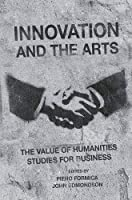 Innovation and the Arts: The Value of Humanities Studies for Business