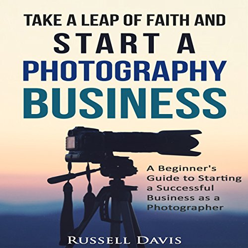 Take a Leap of Faith and Start a Photography Business audiobook cover art